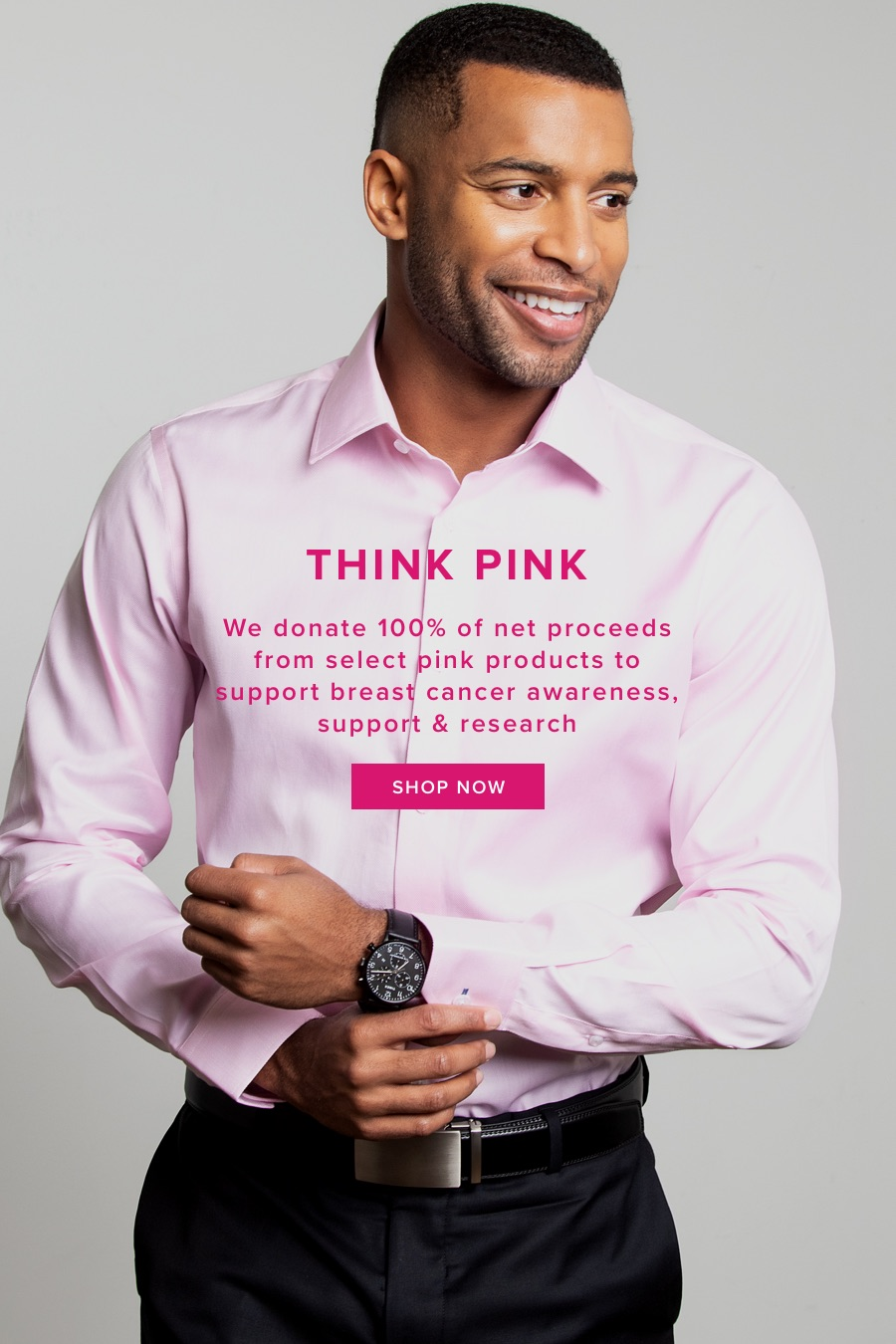 Think Pink. 100% of Think Pink Collection net revenue donated to support the fight against breast cancer